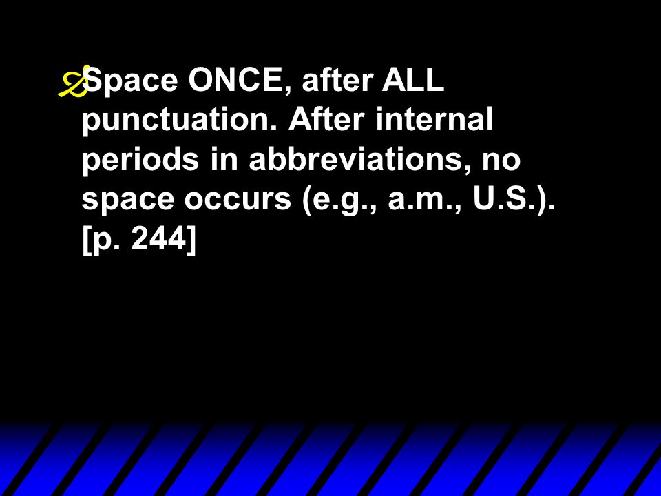 Ð Space ONCE, after ALL punctuation.