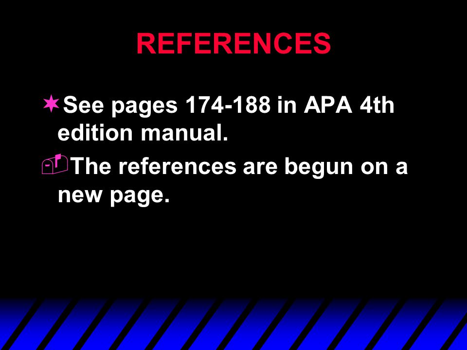 REFERENCES ¬ See pages 174-188 in APA 4th edition manual. ­ The references are begun on a new page.