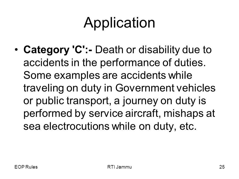 EOP RulesRTI Jammu25 Application Category C :- Death or disability due to accidents in the performance of duties.
