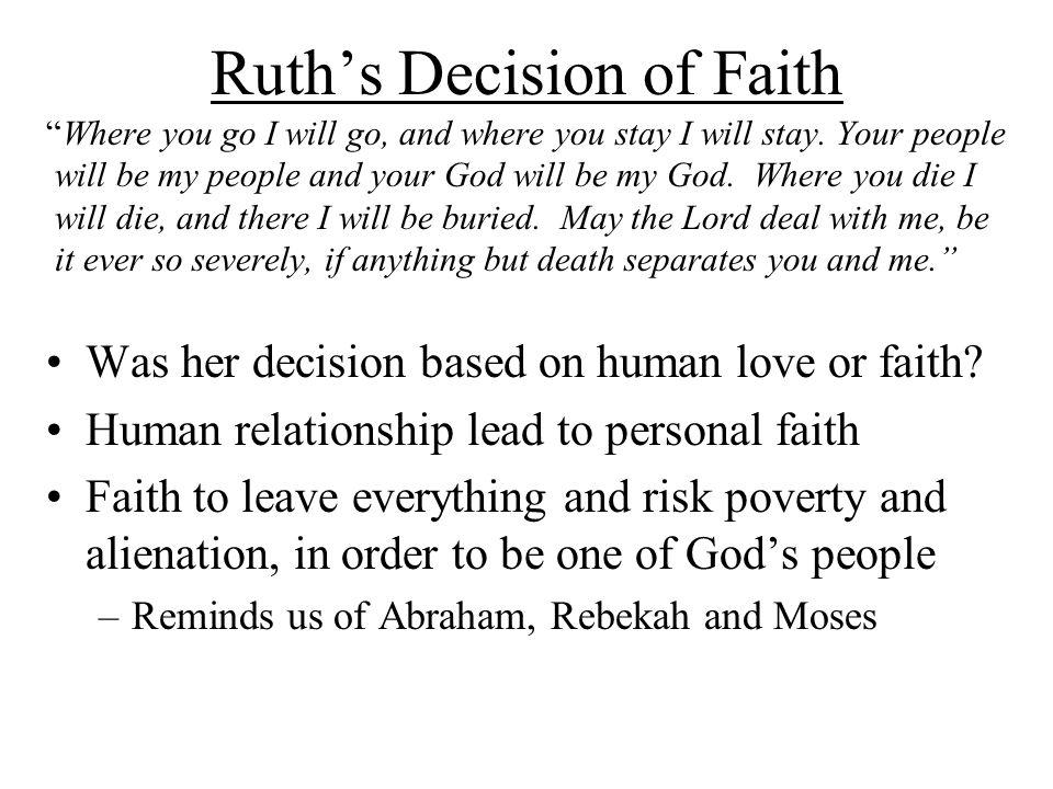 "Ruth's Decision of Faith ""Where you go I will go, and where you stay I will stay. Your people will be my people and your God will be my God. Where you"