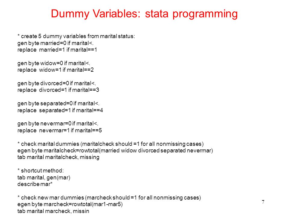 Dummy Variables: stata programming 7 * create 5 dummy variables from marital status: gen byte married=0 if marital<.