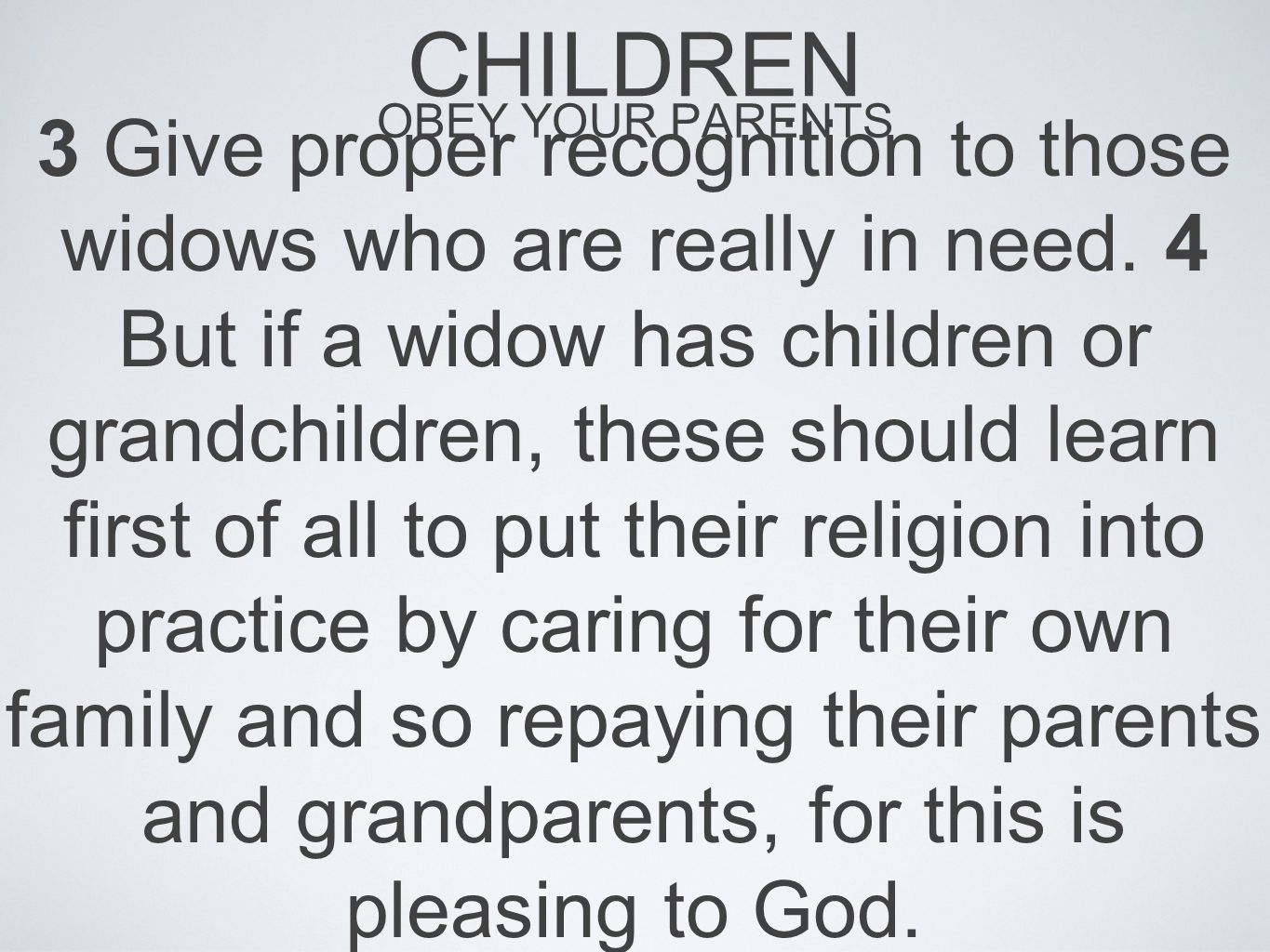 CHILDREN OBEY YOUR PARENTS 3 Give proper recognition to those widows who are really in need.