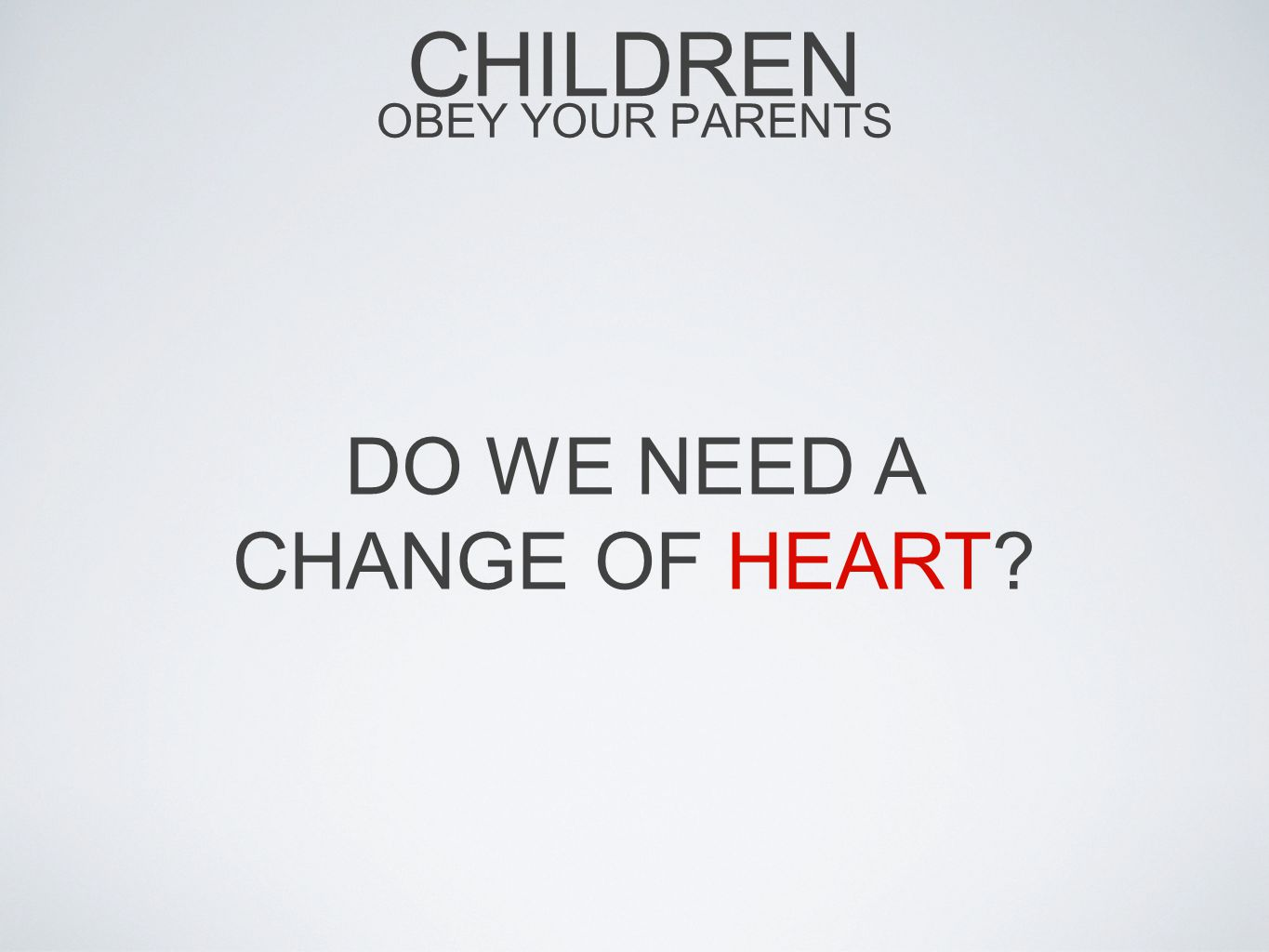 CHILDREN OBEY YOUR PARENTS DO WE NEED A CHANGE OF HEART?
