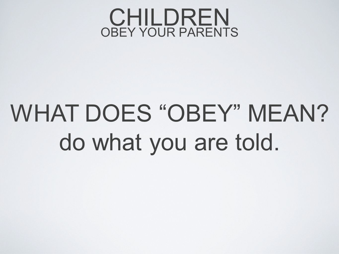 CHILDREN OBEY YOUR PARENTS WHAT DOES OBEY MEAN? do what you are told.