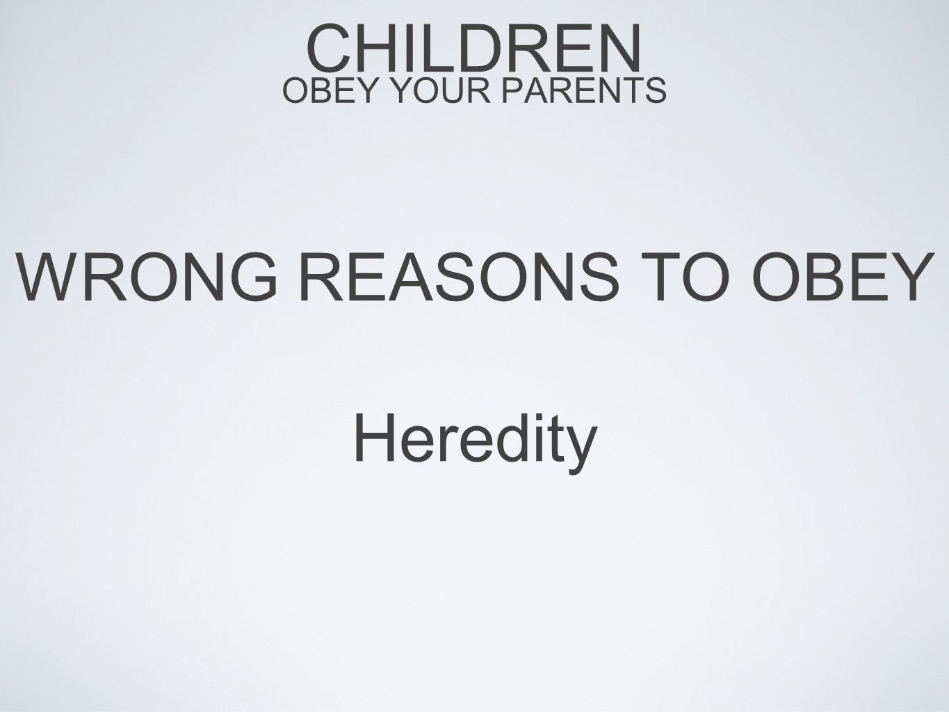 CHILDREN OBEY YOUR PARENTS WRONG REASONS TO OBEY Heredity