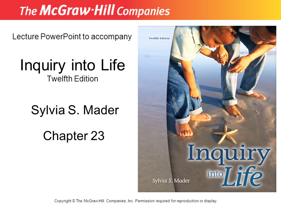 Inquiry into Life Twelfth Edition Chapter 23 Lecture PowerPoint to accompany Sylvia S. Mader Copyright © The McGraw-Hill Companies, Inc. Permission re