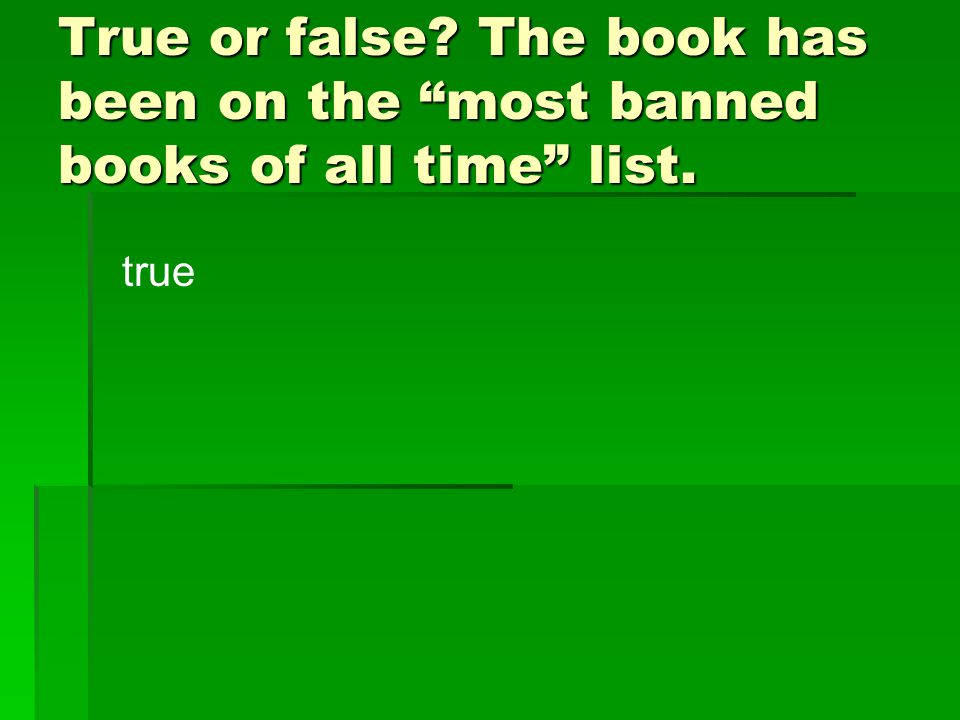 """True or false? The book has been on the """"most banned books of all time"""" list. true"""