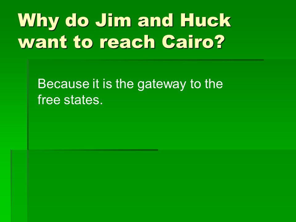 Why do Jim and Huck want to reach Cairo? Because it is the gateway to the free states.