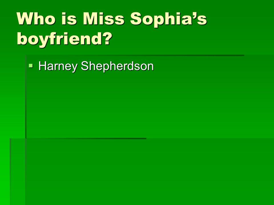 Who is Miss Sophia's boyfriend?  Harney Shepherdson