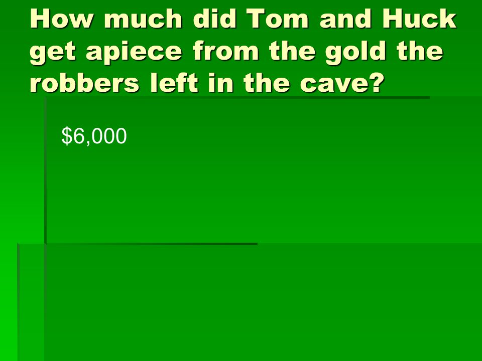 How much did Tom and Huck get apiece from the gold the robbers left in the cave? $6,000