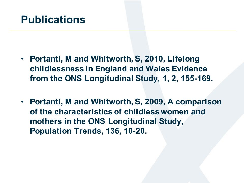 Publications Portanti, M and Whitworth, S, 2010, Lifelong childlessness in England and Wales Evidence from the ONS Longitudinal Study, 1, 2, 155-169.