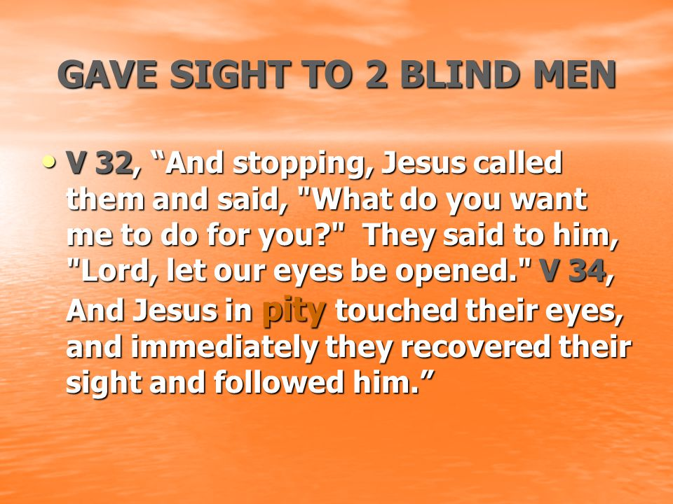 "GAVE SIGHT TO 2 BLIND MEN V 32, ""And stopping, Jesus called them and said,"