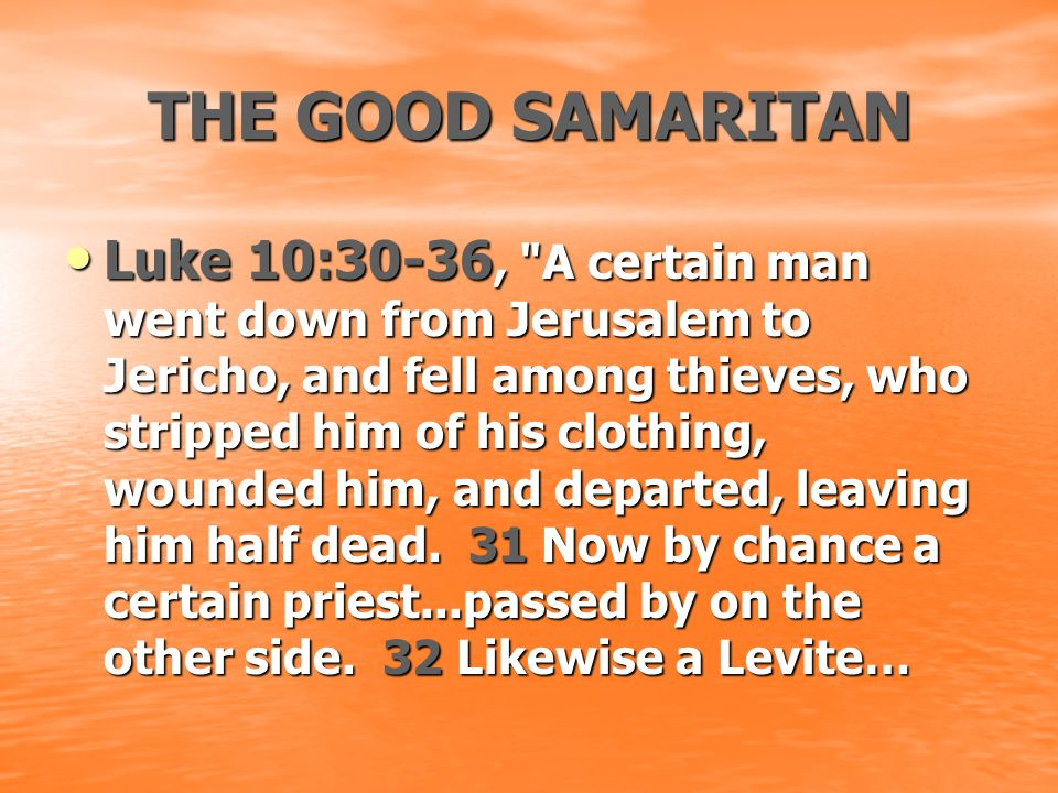 THE GOOD SAMARITAN Luke 10:30-36,
