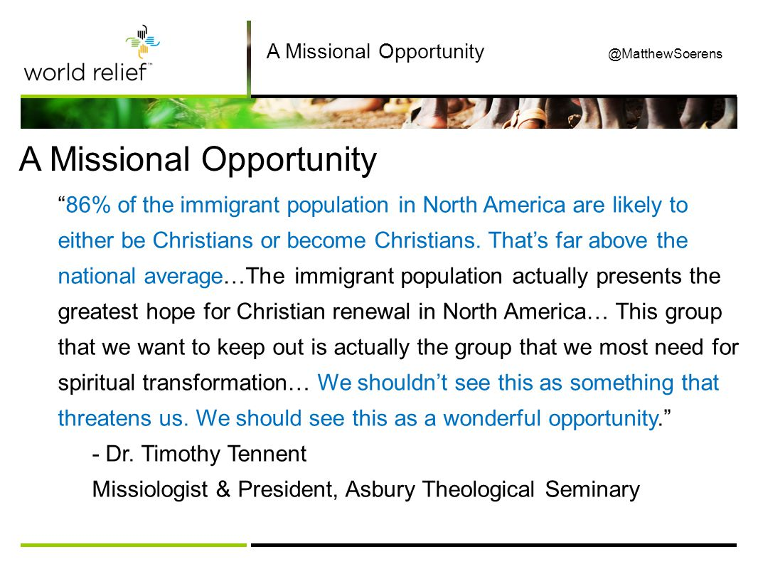A Missional Opportunity 86% of the immigrant population in North America are likely to either be Christians or become Christians.