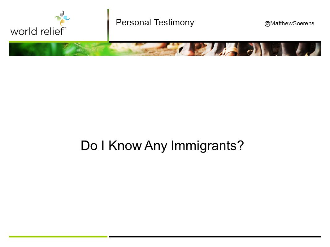 Do I Know Any Immigrants Personal Testimony @MatthewSoerens