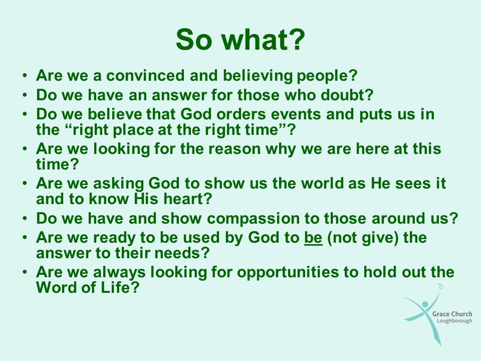"""So what? Are we a convinced and believing people? Do we have an answer for those who doubt? Do we believe that God orders events and puts us in the """"r"""
