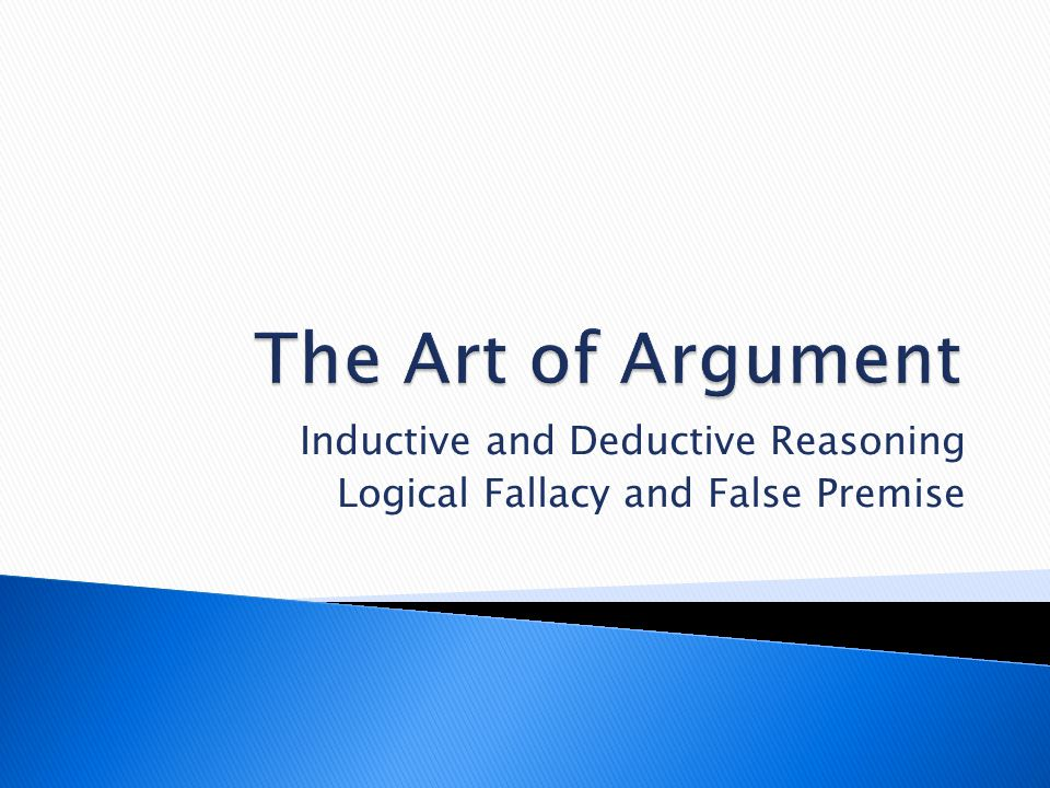 Inductive and Deductive Reasoning Logical Fallacy and False Premise