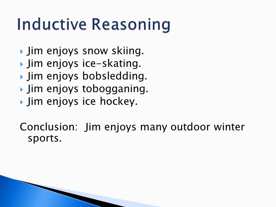  Jim enjoys snow skiing.  Jim enjoys ice-skating.  Jim enjoys bobsledding.  Jim enjoys tobogganing.  Jim enjoys ice hockey. Conclusion: Jim enjoy
