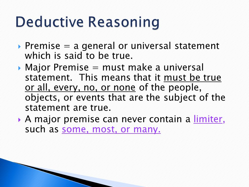  Premise = a general or universal statement which is said to be true.  Major Premise = must make a universal statement. This means that it must be t