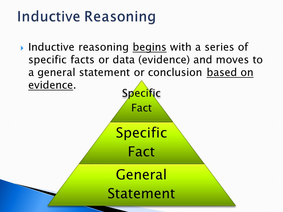  Deductive reasoning begins with a general or universal statement and moves to a specific, more limited statement.