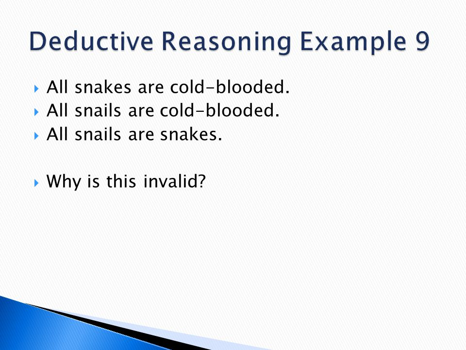  All snakes are cold-blooded.  All snails are cold-blooded.  All snails are snakes.  Why is this invalid?