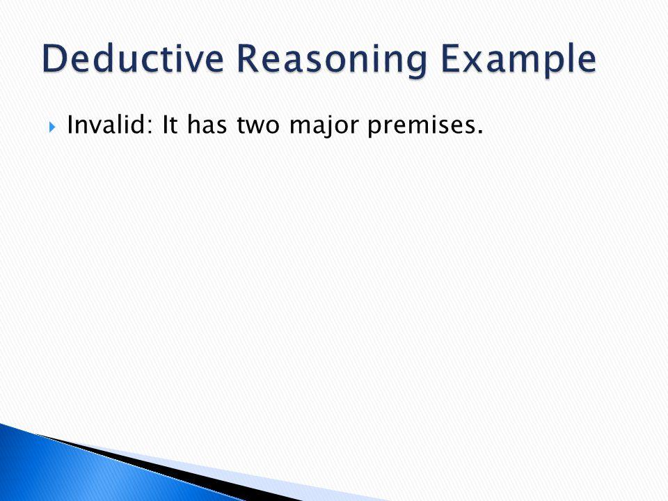  Invalid: It has two major premises.