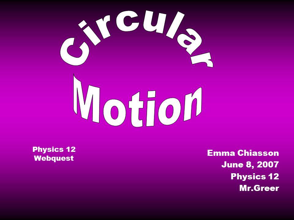 Physics 12 Webquest Emma Chiasson June 8, 2007 Physics 12 Mr.Greer