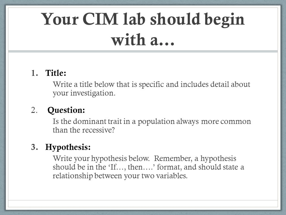 Your CIM lab should begin with a… 1.Title: Write a title below that is specific and includes detail about your investigation.