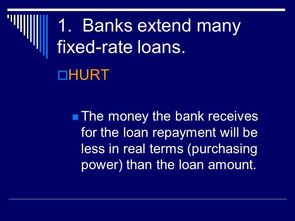 1.Banks extend many fixed-rate loans.