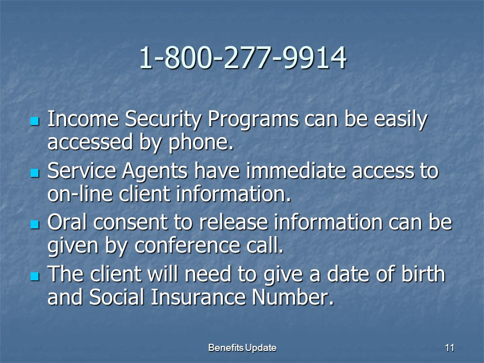 Benefits Update11 1-800-277-9914 Income Security Programs can be easily accessed by phone.