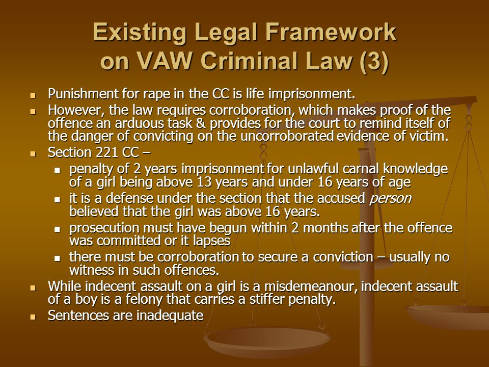 Existing Legal Framework on VAW Criminal Law (3) Punishment for rape in the CC is life imprisonment. Punishment for rape in the CC is life imprisonmen