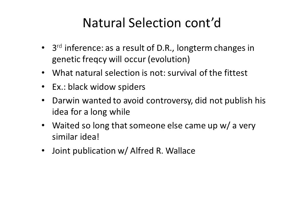 Natural Selection Reasoning/Logic/Observations: – 1) superfecundity of species – 2) resources are scarce – 3) population is relatively stable 1 st inference/conclusion: there is a struggle for life...