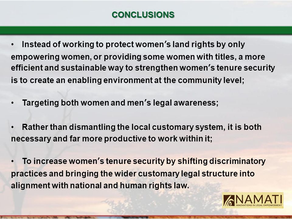 Instead of working to protect women's land rights by only empowering women, or providing some women with titles, a more efficient and sustainable way