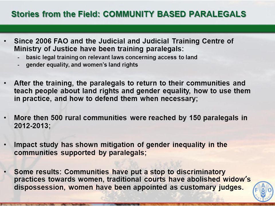 Since 2006 FAO and the Judicial and Judicial Training Centre of Ministry of Justice have been training paralegals: -basic legal training on relevant l