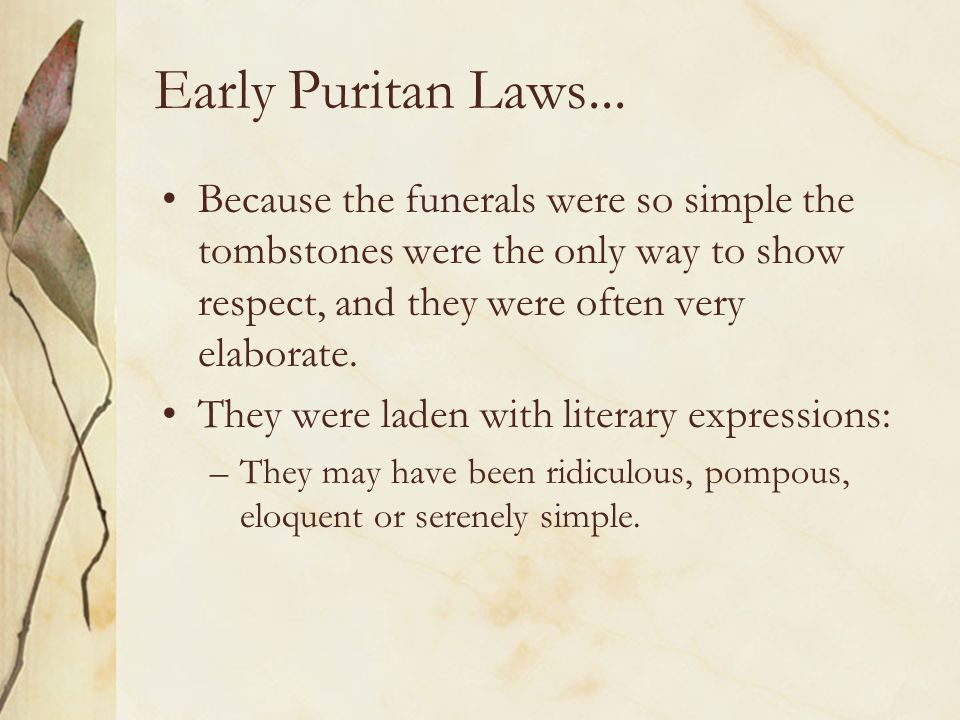 Early Puritan Laws... Because the funerals were so simple the tombstones were the only way to show respect, and they were often very elaborate. They w