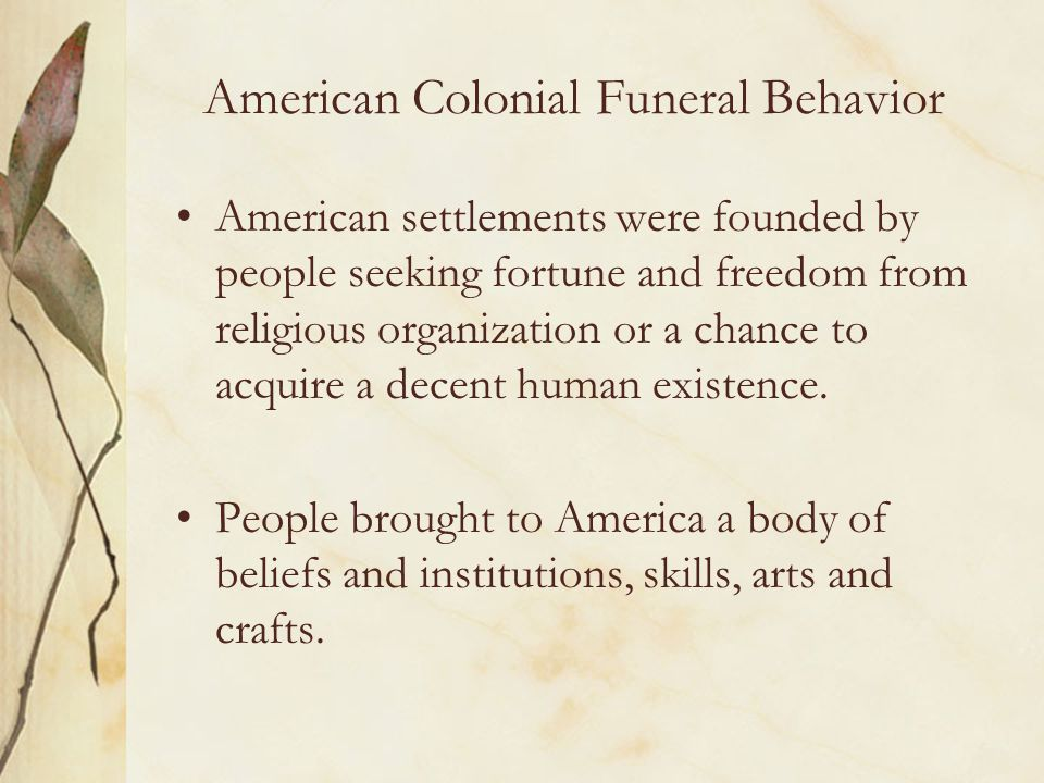 Funerals After the Revolutionary War Colonial Funerals generally combined three functions: Sociability Religiosity Reaffirmation of established social status of deceased.
