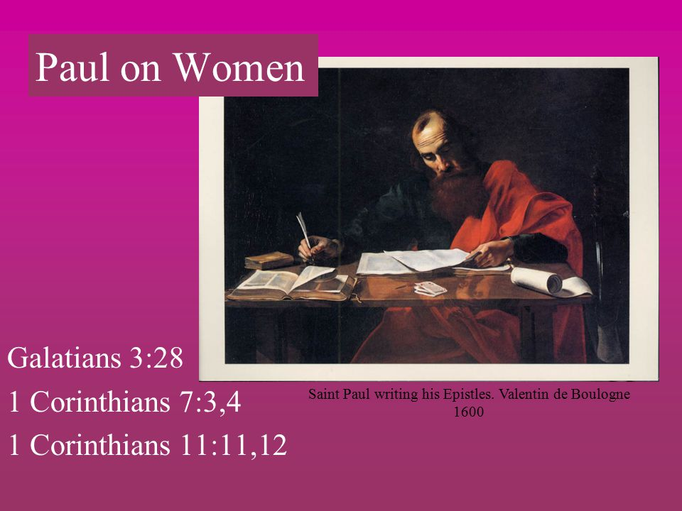 Galatians 3:28 1 Corinthians 7:3,4 1 Corinthians 11:11,12 Saint Paul writing his Epistles.