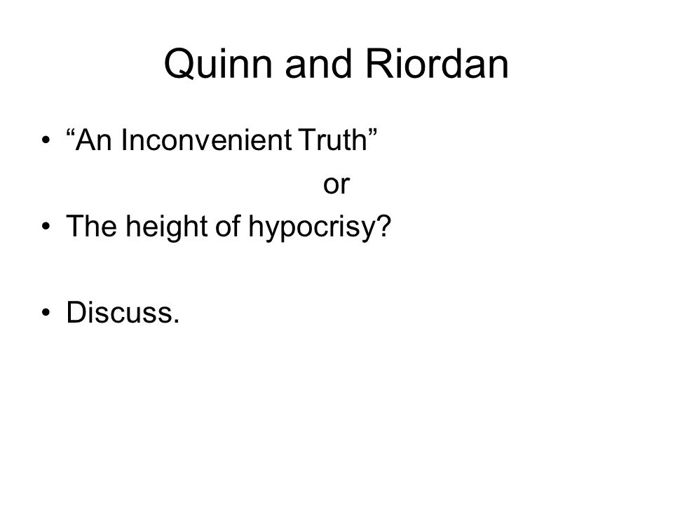 Quinn and Riordan An Inconvenient Truth or The height of hypocrisy Discuss.