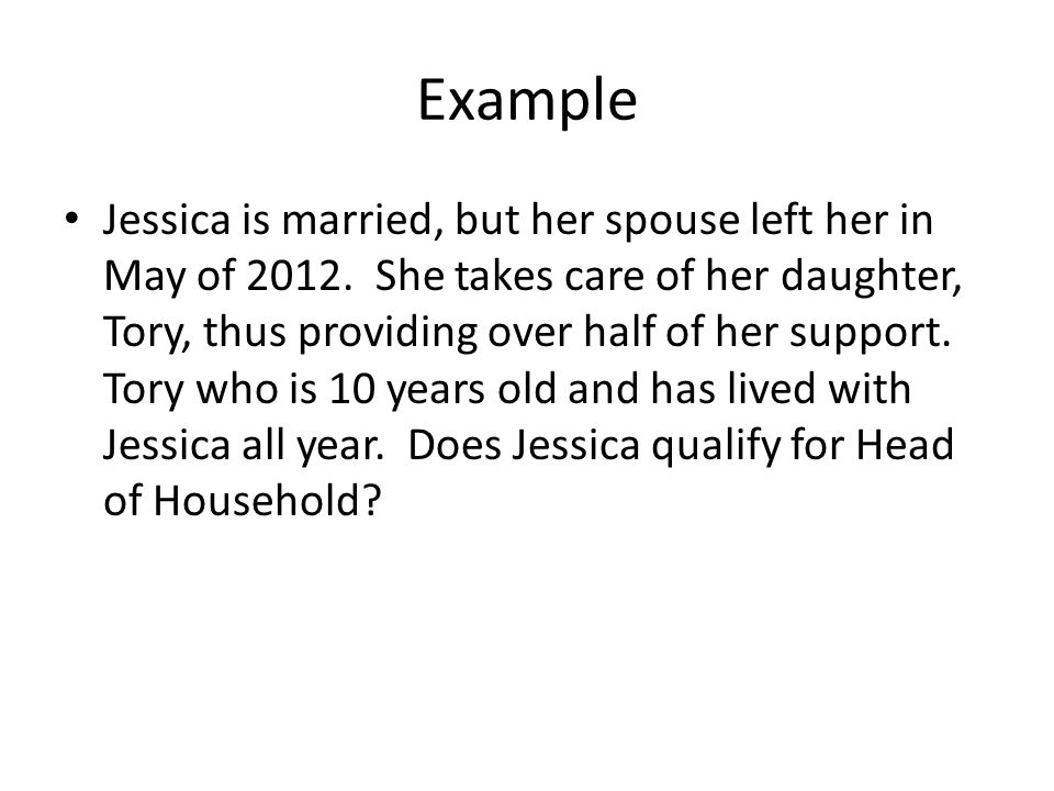Example Jessica is married, but her spouse left her in May of 2012.
