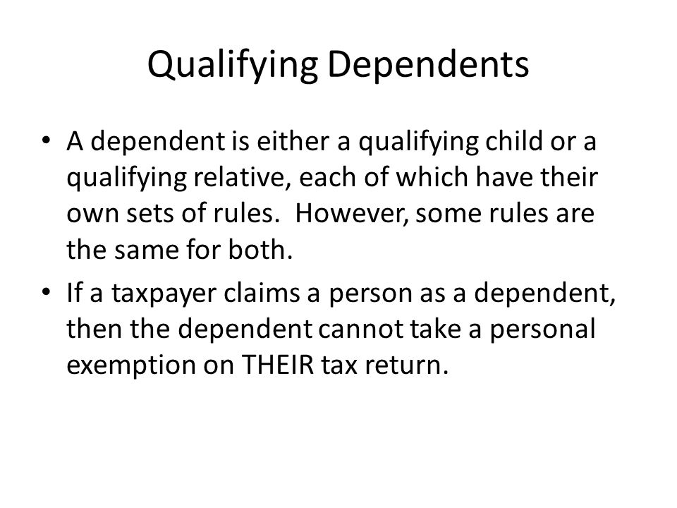 Qualifying Dependents A dependent is either a qualifying child or a qualifying relative, each of which have their own sets of rules.