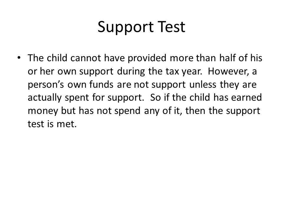 Support Test The child cannot have provided more than half of his or her own support during the tax year.