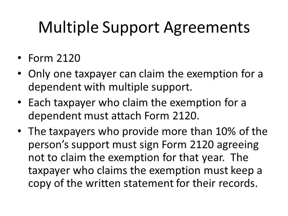 Multiple Support Agreements Form 2120 Only one taxpayer can claim the exemption for a dependent with multiple support.