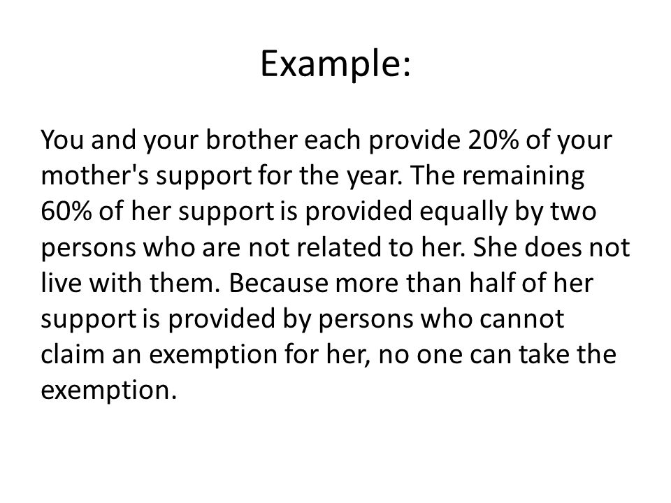 Example: You and your brother each provide 20% of your mother s support for the year.