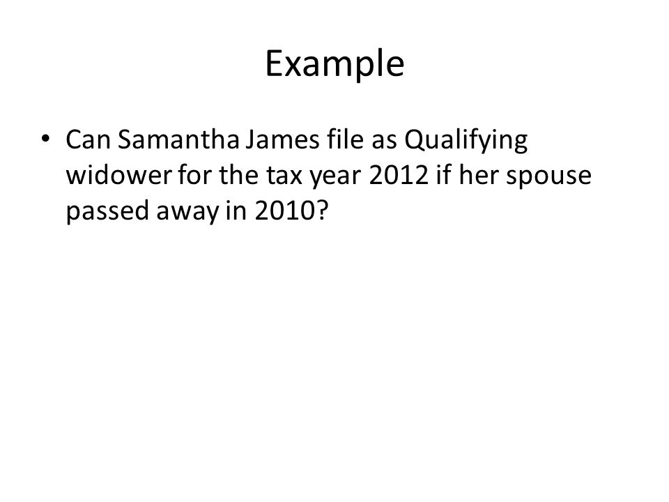 Example Can Samantha James file as Qualifying widower for the tax year 2012 if her spouse passed away in 2010
