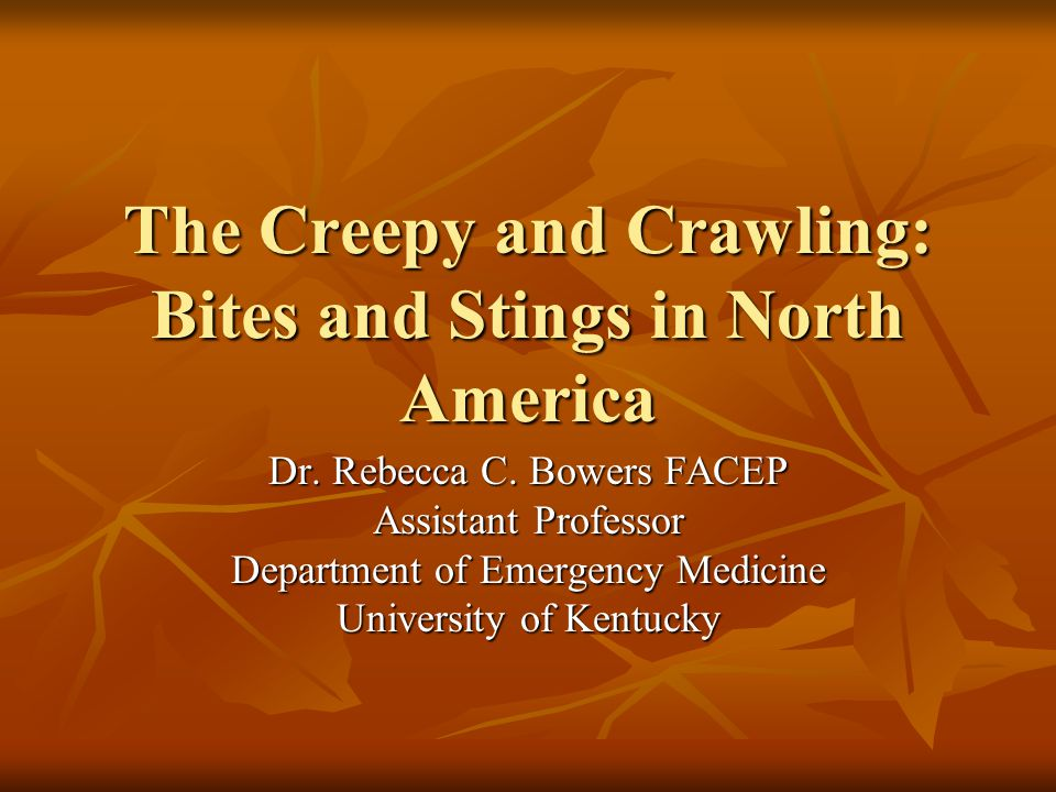 The Creepy and Crawling: Bites and Stings in North America Dr.