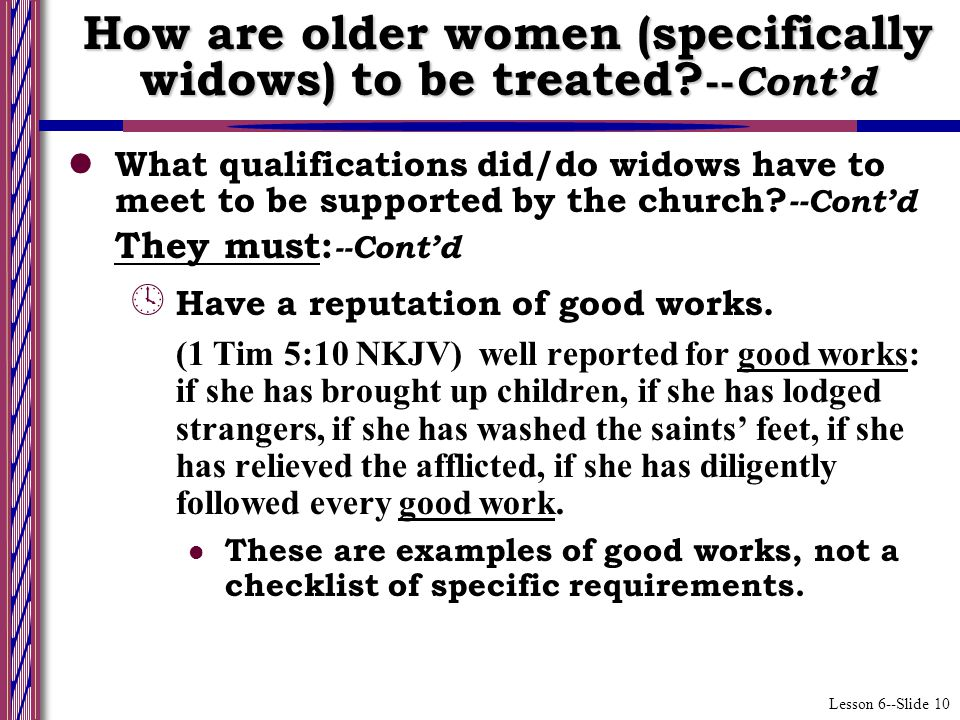 Lesson 6--Slide 10 How are older women (specifically widows) to be treated.
