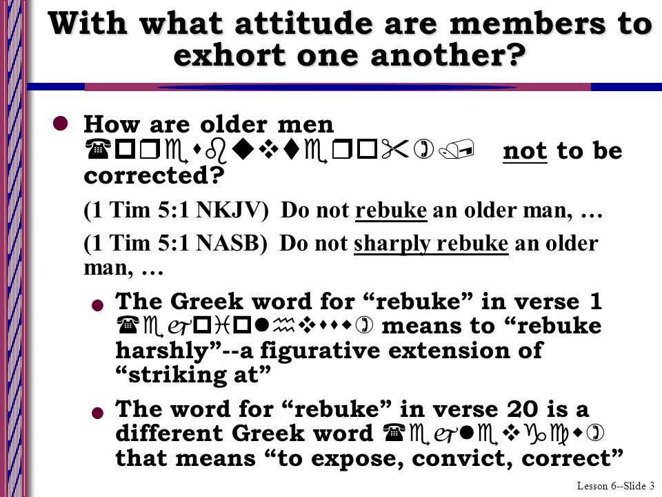 Lesson 6--Slide 3 How are older men (presbuvtero )/ not to be corrected.