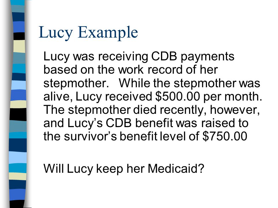 Lucy Example Lucy was receiving CDB payments based on the work record of her stepmother.