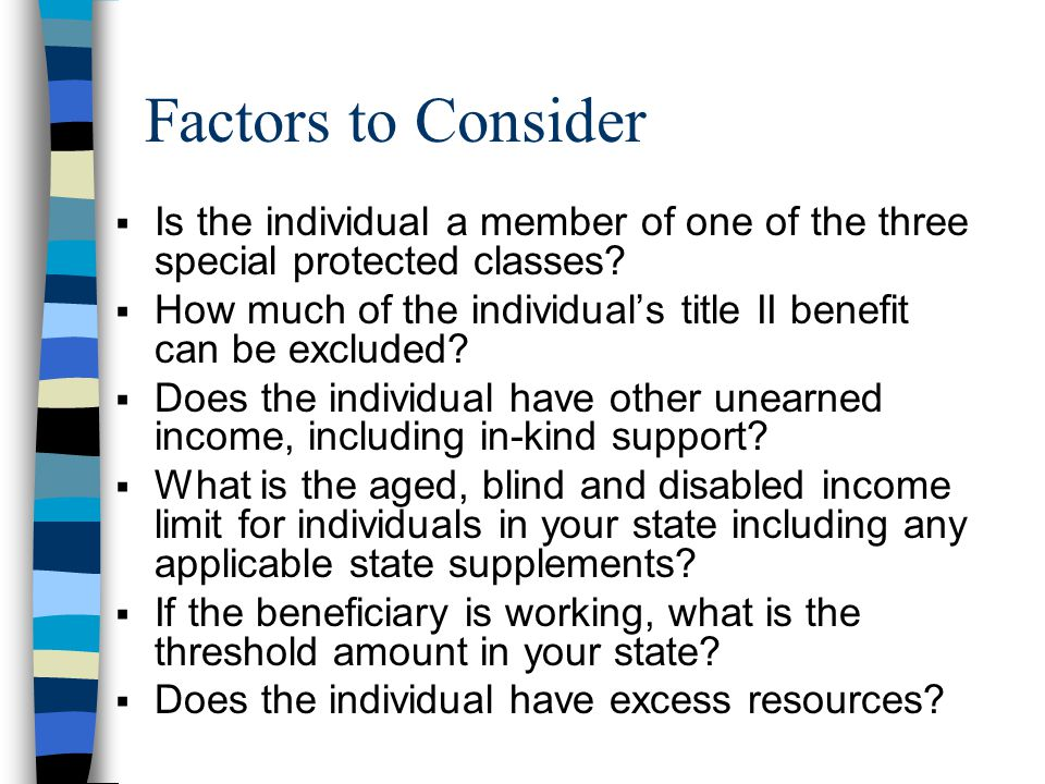 Factors to Consider  Is the individual a member of one of the three special protected classes.