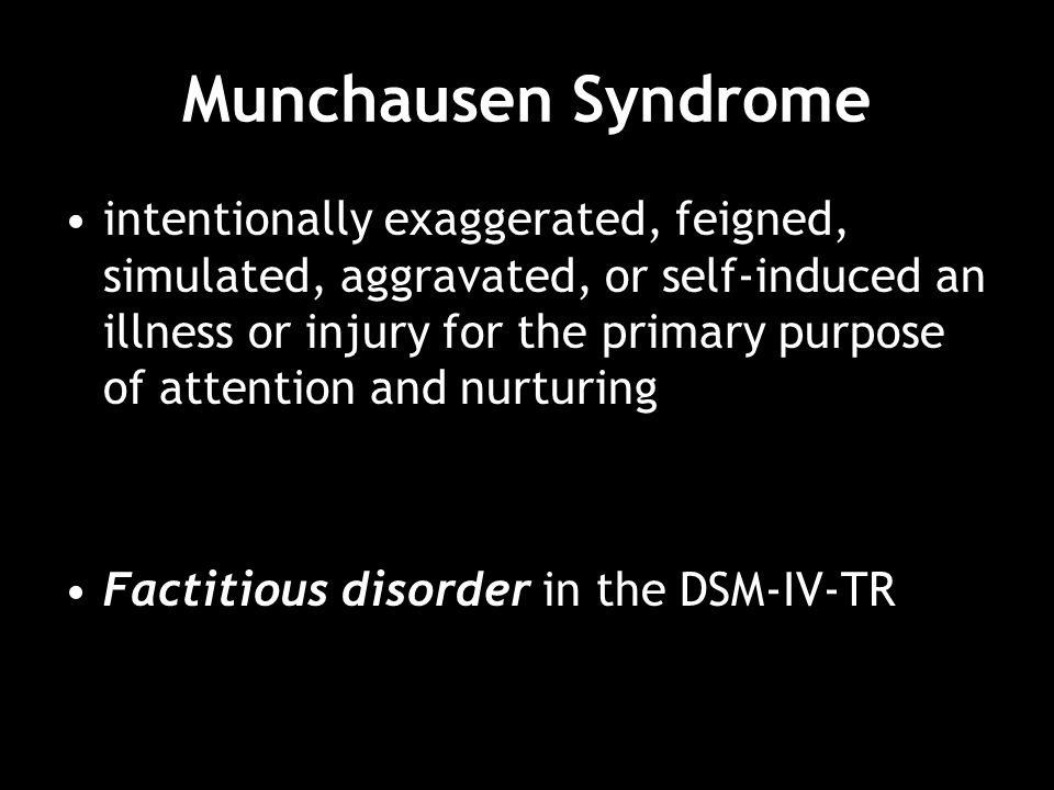 Factitious Disorder (1)intentional production or feigning of physical or psychological signs or symptoms, (2) motivation for the behaviour is to assume the sick role, and (3) absence of external incentives for the behaviour (e.g., economic gain, avoiding legal responsibility, improving physical well-being, as in malingering)